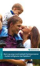 Barn og unge med nedsatt funksjonsevne – hvilke rettigheter har familien? Revidert utgave av informasjonshefte fra Helsedirektoratet